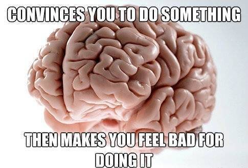 Scumbag Brain Makes You Feel Bad
