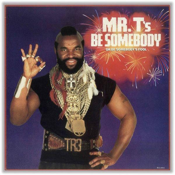 Mr T Be Somebody