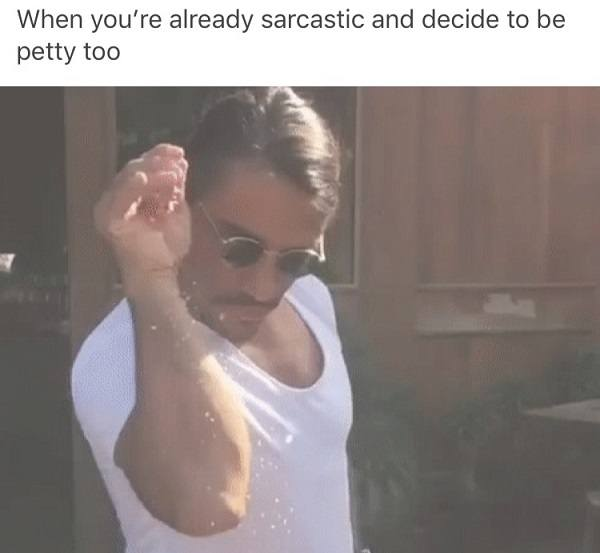 Sarcastic And Petty Salt Bae Memes