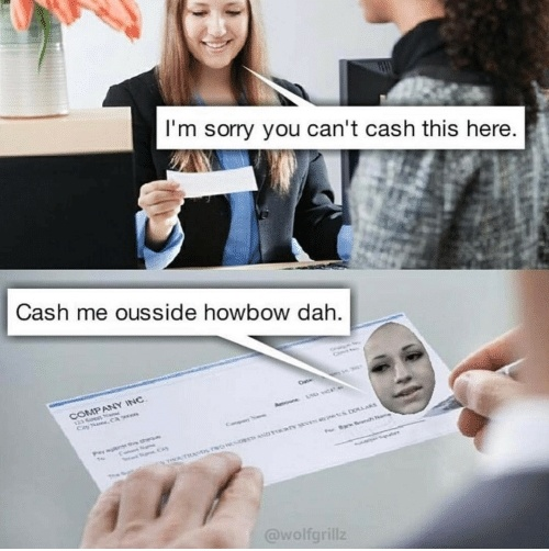 Check Please Cash Me Ousside Memes