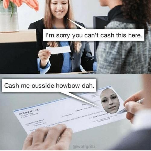Check Please Cash Me Ousside Memes
