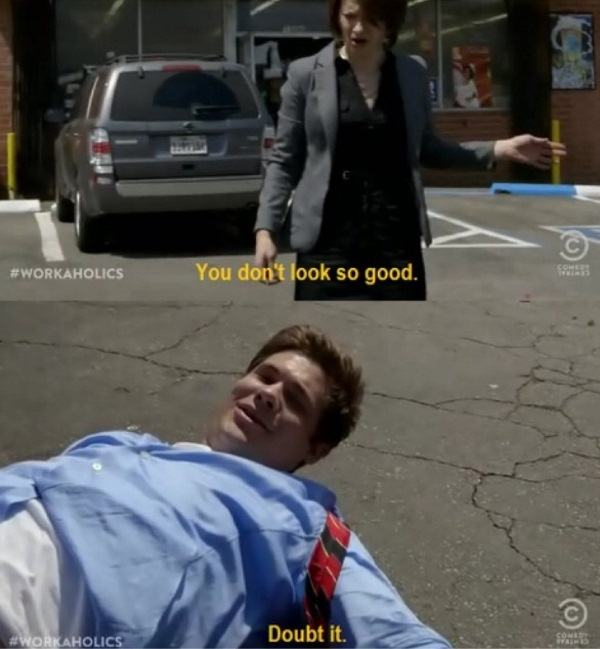 Doubt It Hilarious Workaholics Quotes