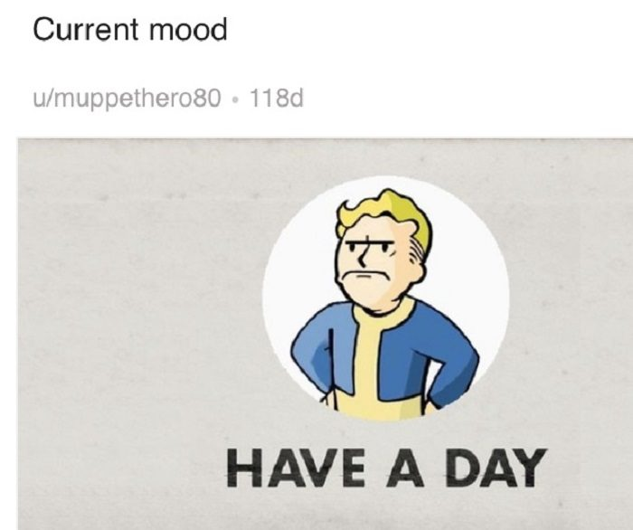 Have A Day Current Mood Memes