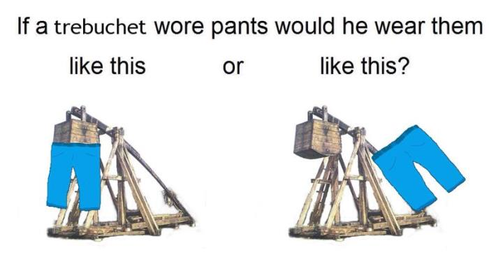 How Would Trebuchets Wear Pants