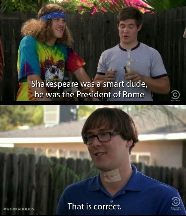 Workaholics Quotes Shakespeare