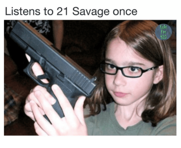 Listens To 21 Savage Once