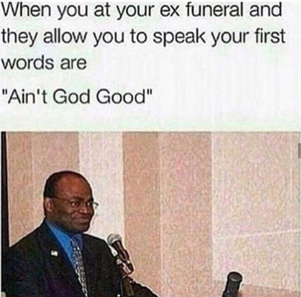 ex funeral 35 memes about your ex that are almost as petty as they are