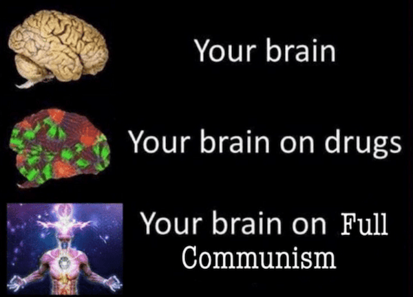 Your Brain On Full Communism