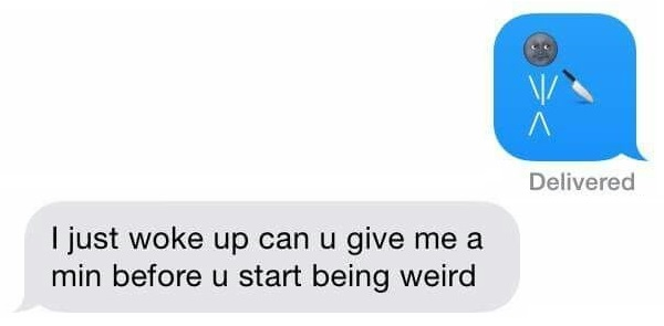 Funny Texts Give Me A Min Before You Start Being Weird